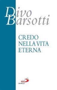 Libro Credo nella vita eterna Divo Barsotti