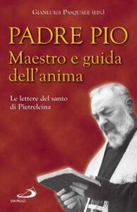 Libro Padre Pio. Maestro e guida dell'anima. Le lettere del santo di Pietrelcina Pio da Pietrelcina (san)