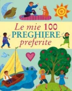 Libro Le mie 100 preghiere preferite Lois Rock