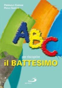 Libro ABC per riscoprire il battesimo Pierpaolo Caspani , Paolo Sartor
