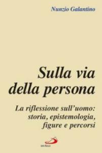 Libro Sulla via della persona. La riflessione sull'uomo: storia, epistemologia, figure e percorsi Nunzio Galantino