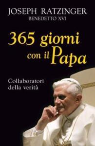 Trecentosessantacinque giorni con il papa. Collaboratori della verità