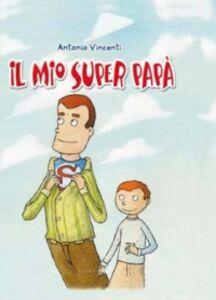 Foto Cover di Il mio superpapà, Libro di Antonio Vincenti, edito da San Paolo Edizioni