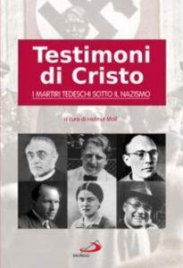 Foto Cover di Testimoni di Cristo. I martiri tedeschi sotto il nazismo, Libro di  edito da San Paolo Edizioni