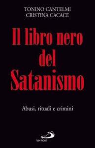 Libro Il libro nero del satanismo. Abusi, rituali e crimini Tonino Cantelmi , Cristina Cacace