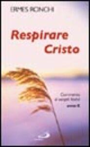 Libro Respirare Cristo. Commenti ai Vangeli festivi. Anno C Ermes Ronchi