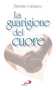 Foto Cover di La guarigione del cuore, Libro di Patrizia Cattaneo, edito da San Paolo Edizioni