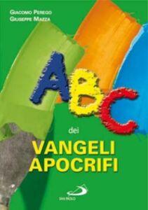 Libro ABC dei vangeli apocrifi Giacomo Perego , Giuseppe Mazza