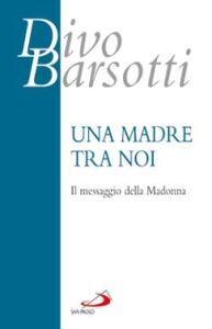 Libro Una madre tra noi. Il messaggio della Madonna Divo Barsotti