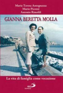 Libro Gianna Beretta Molla. La vita di famiglia come vocazione M. Teresa Antognazza , Mario Picozzi , Antonio Rimoldi