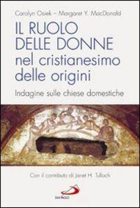 Libro Il ruolo delle donne nel cristianesimo delle origini. Indagine sulle chiese domestiche Carolyn Osiek , Margaret Y. MacDonald