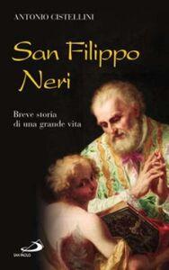 Foto Cover di San Filippo Neri. Breve storia di una grande vita, Libro di Antonio Cistellini, edito da San Paolo Edizioni