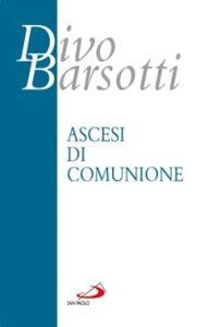 Foto Cover di Ascesi di comunione, Libro di Divo Barsotti, edito da San Paolo Edizioni