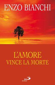 Libro L' amore vince la morte. Commento esegetico-spirituale alle lettere di Giovanni Enzo Bianchi