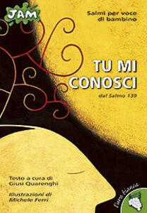 Libro Tu mi conosci. Dal Salmo 139 Giusi Quarenghi
