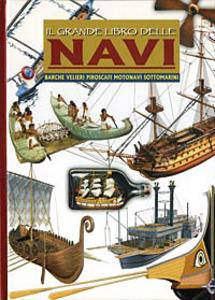 Libro Il grande libro delle navi. Barche, velieri, piroscafi, motonavi e sottomarini Renzo Rossi