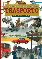 Il grande libro dei mezzi di trasporto. Dalla terra al cielo