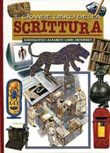 Libro Il grande libro della scrittura. Geroglifici, alfabeti, libri e internet Renzo Rossi , Patricia Silva
