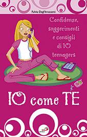 Io come te. Confidenze, suggerimenti e consigli di 10 teenagers