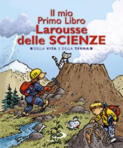 Il mio primo libro Larousse delle scienze. Della vita e della terra