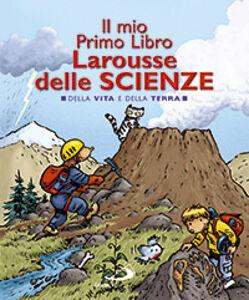 Libro Il mio primo libro Larousse delle scienze. Della vita e della terra