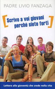 Libro «Scrivo a voi giovani perché siete forti». Lettera alla gioventù che crede nella vita Livio Fanzaga