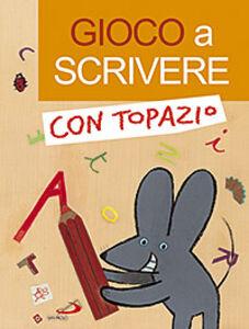Foto Cover di Gioco a scrivere con Topazio, Libro di Lodovica Cima,Loretta Serofilli, edito da San Paolo Edizioni