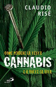 Libro Cannabis. Come perdere la testa e a volte la vita Claudio Risé