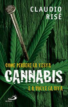 Cannabis. Come perdere la testa e a volte la vita - Claudio Risé - copertina