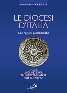 Libro Le diocesi d'Italia. Vol. 1: Le regioni ecclesiastiche.