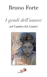 Libro I gradi dell'amore nel Cantico dei cantici Bruno Forte