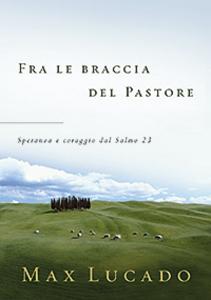 Libro Fra le braccia del pastore. Speranza e coraggio dal Salmo 23 Max Lucado