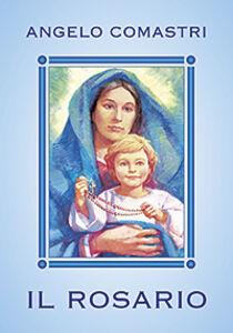 Libro Il rosario. Con Maria contempliamo il volto di Cristo Angelo Comastri