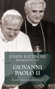 Libro Giovanni Paolo II. Il mio amato predecessore Benedetto XVI (Joseph Ratzinger)