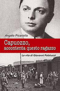 Foto Cover di Capuozzo, accontenta questo ragazzo. La vita di Giovanni Palatucci, Libro di Angelo Picariello, edito da San Paolo Edizioni