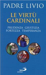 Le virtù cardinali. Prudenza, giustizia, fortezza, temperanza