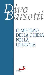 Foto Cover di Il mistero della Chiesa nella liturgia, Libro di Divo Barsotti, edito da San Paolo Edizioni