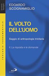 Il volto dell'uomo. Saggio di antropologia trinitaria. Vol. 2: La risposta e le domande.