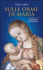 Libro Sulle orme di Maria. Novena di Natale Carlo Cibien