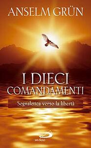 Libro I dieci comandamenti. Segnaletica verso la libertà Anselm Grün