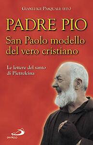 Libro San Paolo modello del vero cristiano. Le lettere del santo di Pietrelcina Pio da Pietrelcina (san)