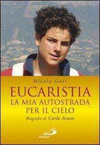 Libro Eucaristia. La mia autostrada per il cielo. Biografia di Carlo Acutis Nicola Gori
