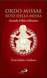 Ordo missae. Rito della messa. Secondo il rito tridentino. Testo latino a fronte