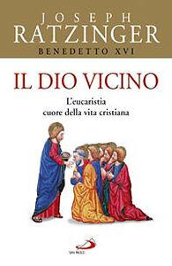 Libro Il Dio vicino. L'eucaristia cuore della vita cristiana Benedetto XVI (Joseph Ratzinger)