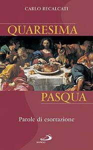 Libro Quaresima e Pasqua. Parole di esortazione Carlo Recalcati