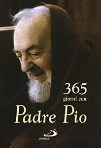 Libro Trecentosessantacinque giorni con Padre Pio Pio da Pietrelcina (san)