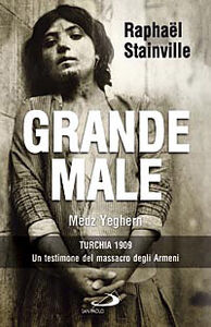 Libro Grande Male. Medz Yeghern. Turchia 1909. Un testimone del massacro degli Armeni Raphaël Stainville