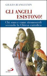 Libro Gli angeli esistono! Chi sono e come riconoscerli secondo la Chiesa cattolica Gilles Jeanguenin