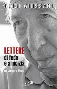 Foto Cover di Lettere di fede e di amicizia ad Angelo Majo, Libro di Luigi Giussani, edito da San Paolo Edizioni