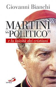 Libro Martini «politico» e la laicità dei cristiani Giovanni Bianchi